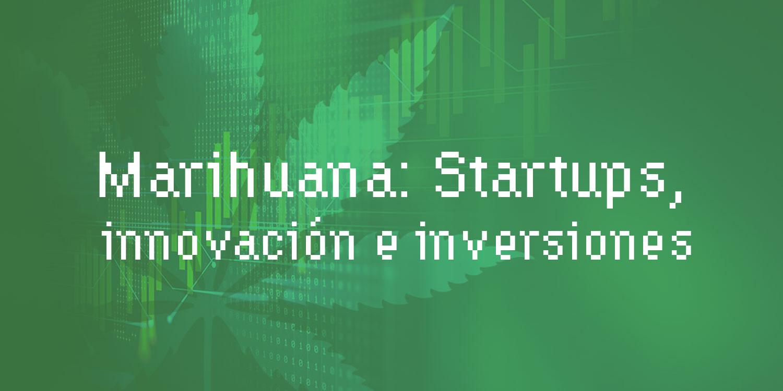 Marihuana: Startups, innovación e inversiones