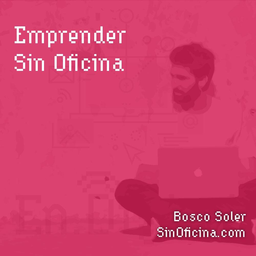 #121 – Emprender Sin Oficina con Bosco Soler de SinOficina.com